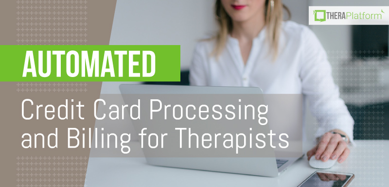 auto credit card processing, automatic credit card processing, auto payment for therapists, billing for therapists