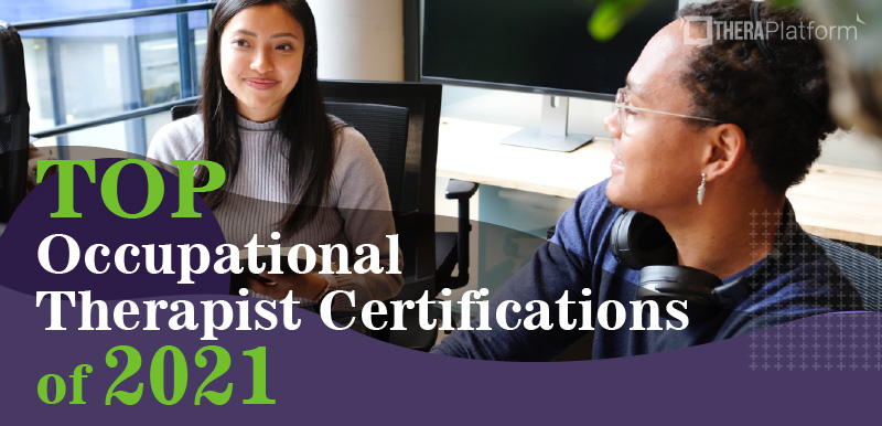 Top Occupational Therapist Certifications, occupational therapist certifications, therapy certifications, ot certifications, occupational therapist certifications 2021, 2021 therapy certifications, ot specializations